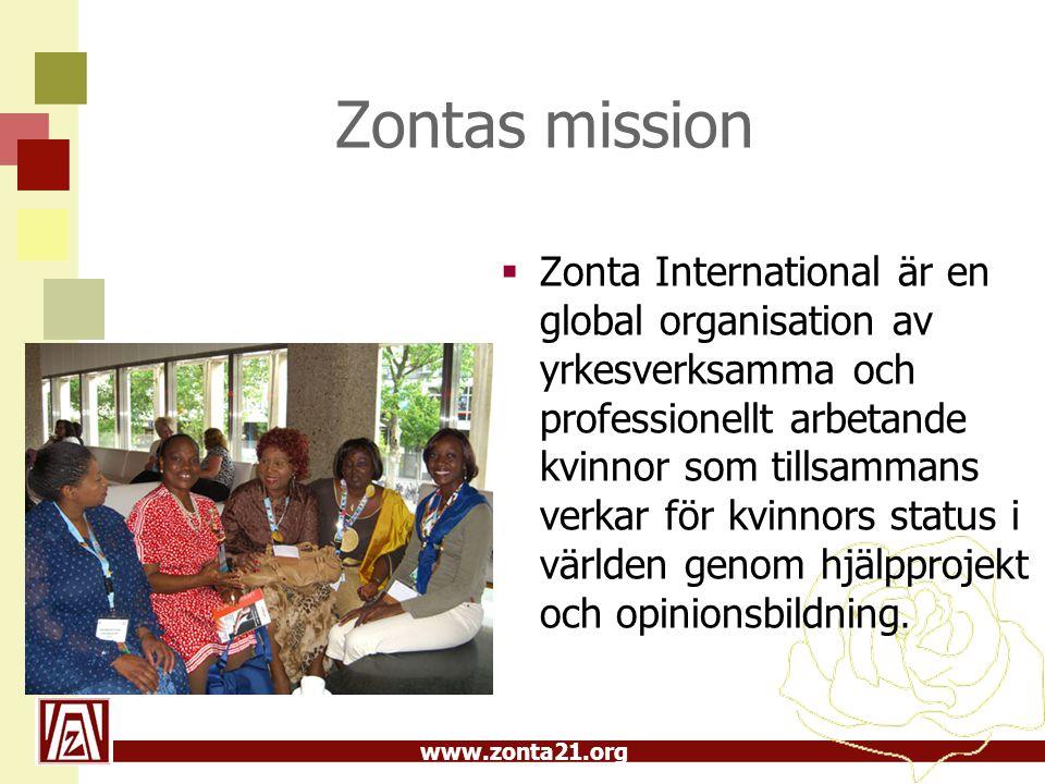 www.zonta21.org Zontas mission  Zonta International är en global organisation av yrkesverksamma och professionellt arbetande kvinnor som tillsammans verkar för kvinnors status i världen genom hjälpprojekt och opinionsbildning.