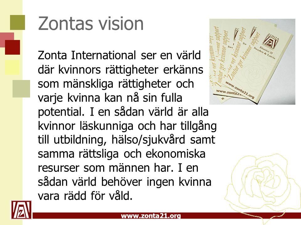 www.zonta21.org Zontas vision Zonta International ser en värld där kvinnors rättigheter erkänns som mänskliga rättigheter och varje kvinna kan nå sin fulla potential.