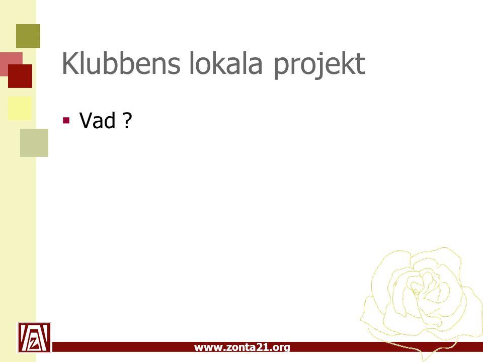 www.zonta21.org Klubbens lokala projekt  Vad ?
