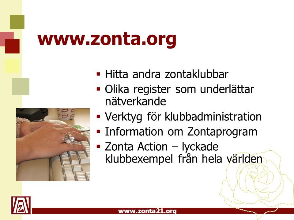 www.zonta21.org www.zonta.org  Hitta andra zontaklubbar  Olika register som underlättar nätverkande  Verktyg för klubbadministration  Information om Zontaprogram  Zonta Action – lyckade klubbexempel från hela världen
