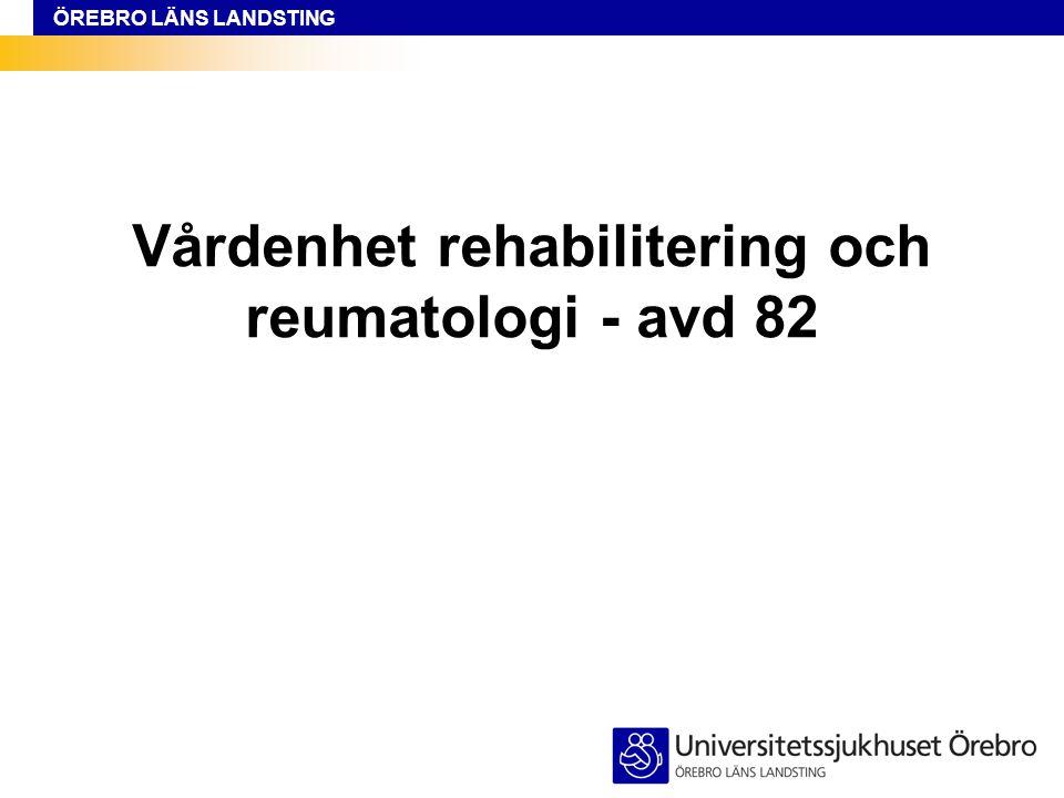 ÖREBRO LÄNS LANDSTING Vårdenhet rehabilitering och reumatologi - avd 82