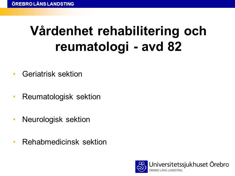 ÖREBRO LÄNS LANDSTING Vårdenhet rehabilitering och reumatologi - avd 82 Geriatrisk sektion Reumatologisk sektion Neurologisk sektion Rehabmedicinsk sektion