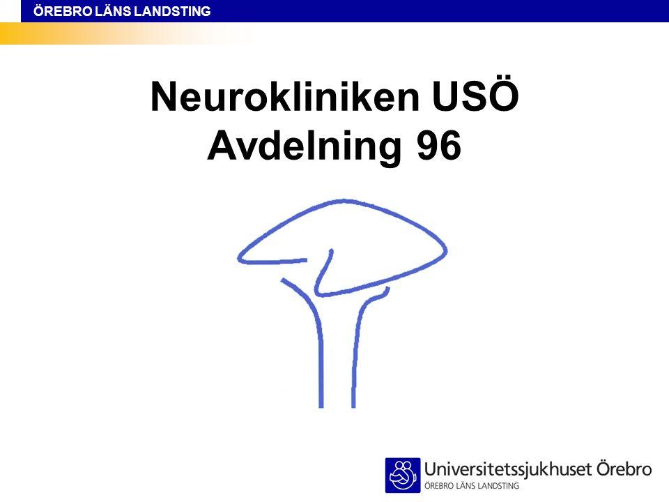 ÖREBRO LÄNS LANDSTING Neurokliniken USÖ Avdelning 96