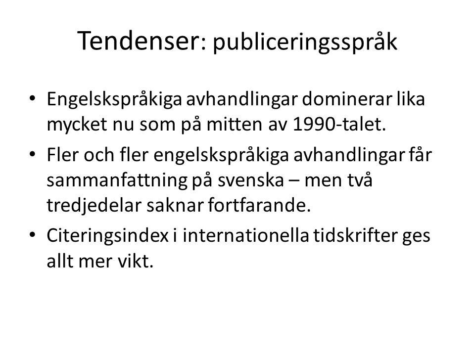 Tendenser : publiceringsspråk Engelskspråkiga avhandlingar dominerar lika mycket nu som på mitten av 1990-talet. Fler och fler engelskspråkiga avhandl
