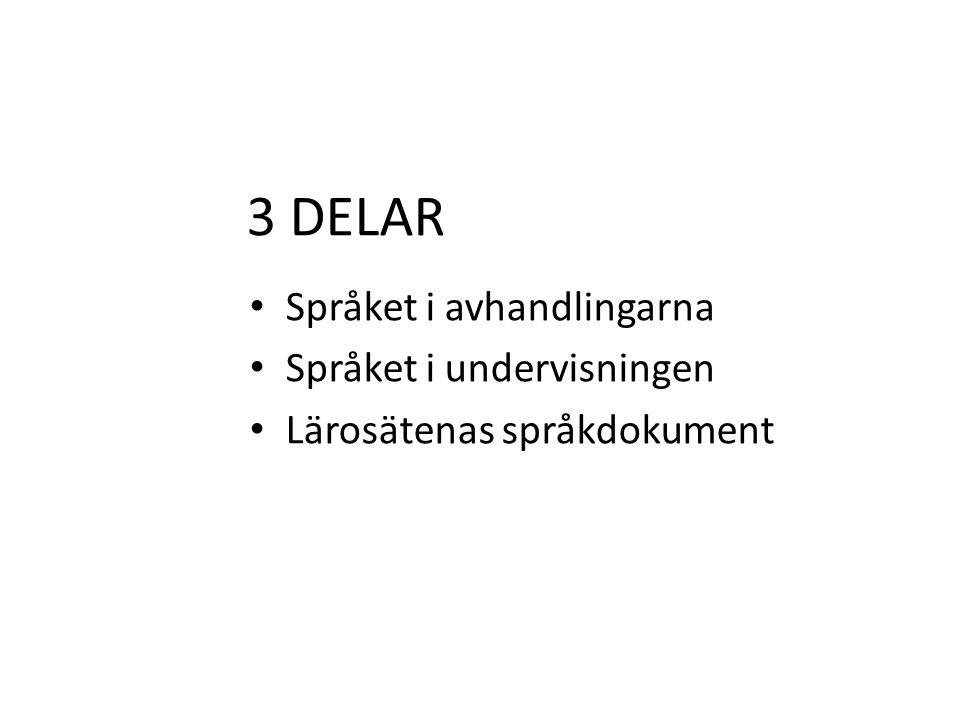 3 DELAR Språket i avhandlingarna Språket i undervisningen Lärosätenas språkdokument