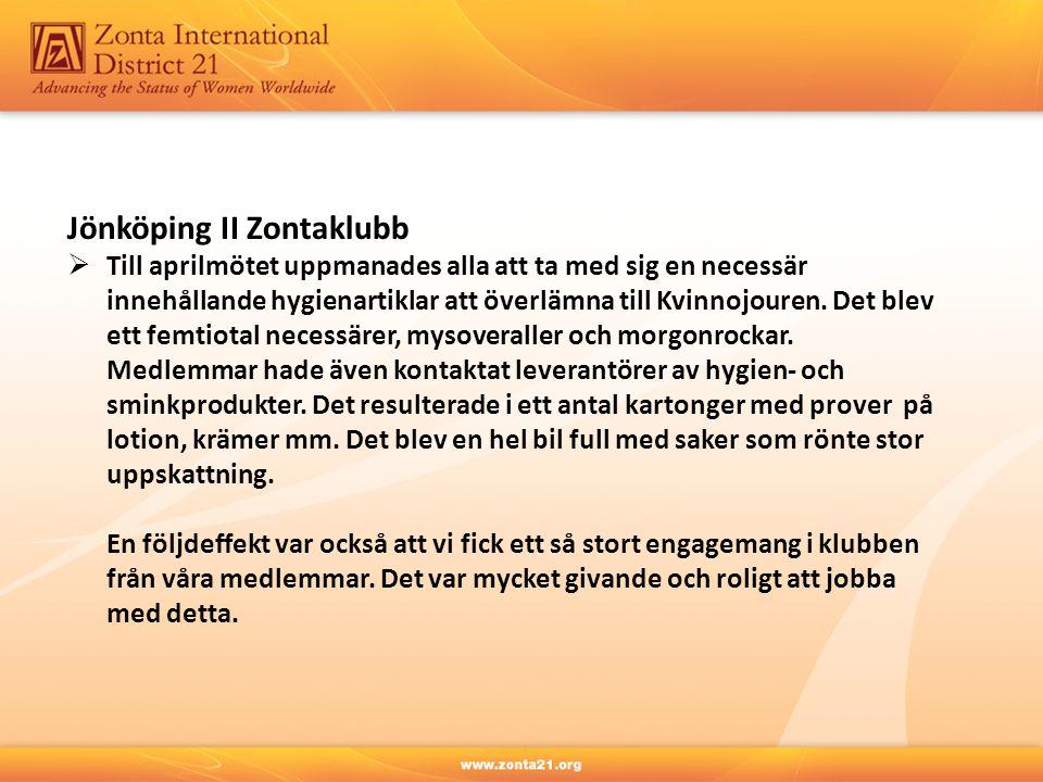 Jönköping II Zontaklubb  Till aprilmötet uppmanades alla att ta med sig en necessär innehållande hygienartiklar att överlämna till Kvinnojouren. Det