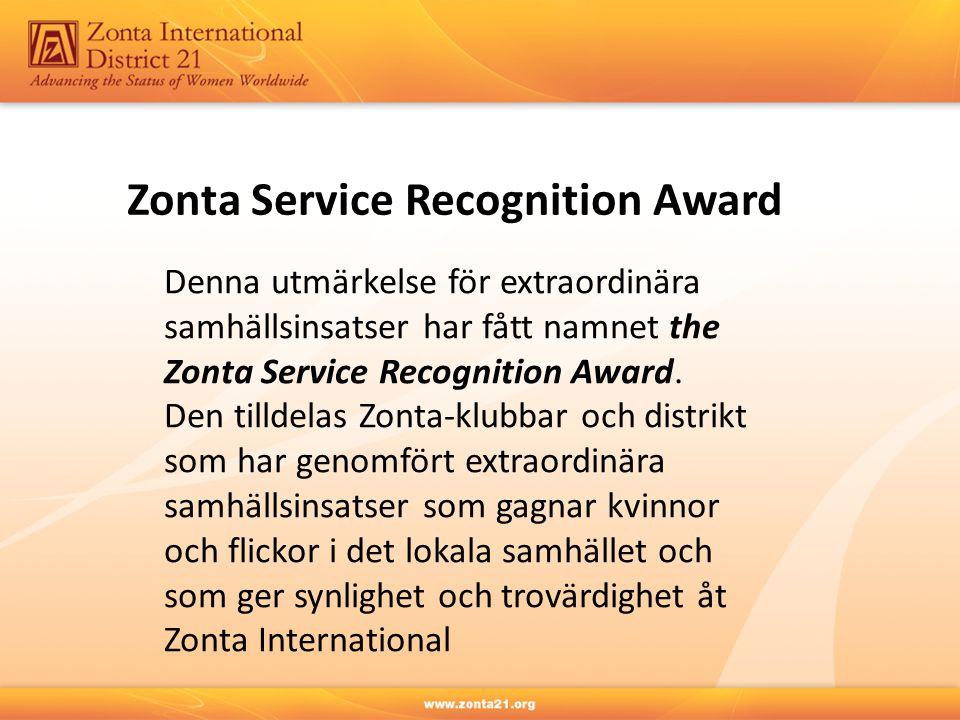 Zonta Service Recognition Award Denna utmärkelse för extraordinära samhällsinsatser har fått namnet the Zonta Service Recognition Award. Den tilldelas