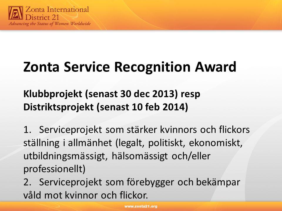 Zonta Service Recognition Award Klubbprojekt (senast 30 dec 2013) resp Distriktsprojekt (senast 10 feb 2014) 1. Serviceprojekt som stärker kvinnors oc