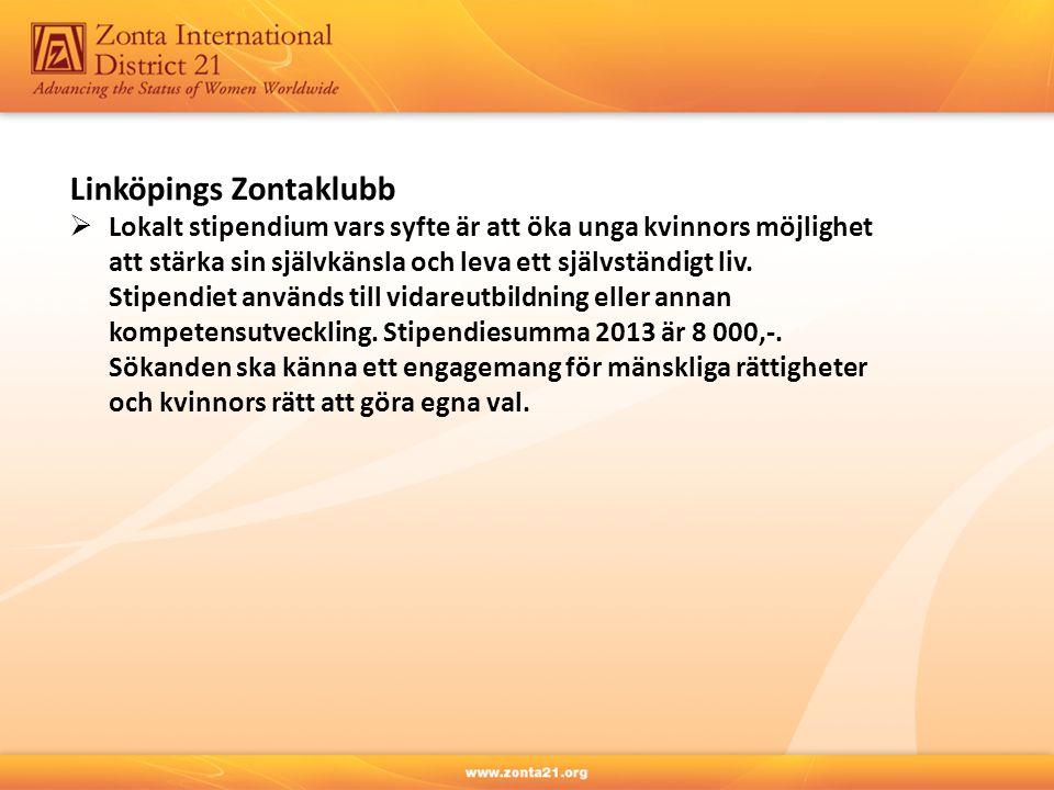 Linköpings Zontaklubb  Lokalt stipendium vars syfte är att öka unga kvinnors möjlighet att stärka sin självkänsla och leva ett självständigt liv. Sti