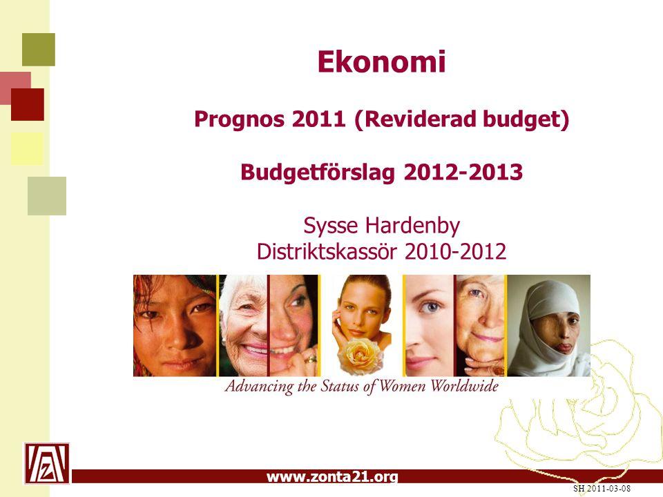 www.zonta21.org SH 2011-03-08 Ekonomi Prognos 2011 (Reviderad budget) Budgetförslag 2012-2013 Sysse Hardenby Distriktskassör 2010-2012