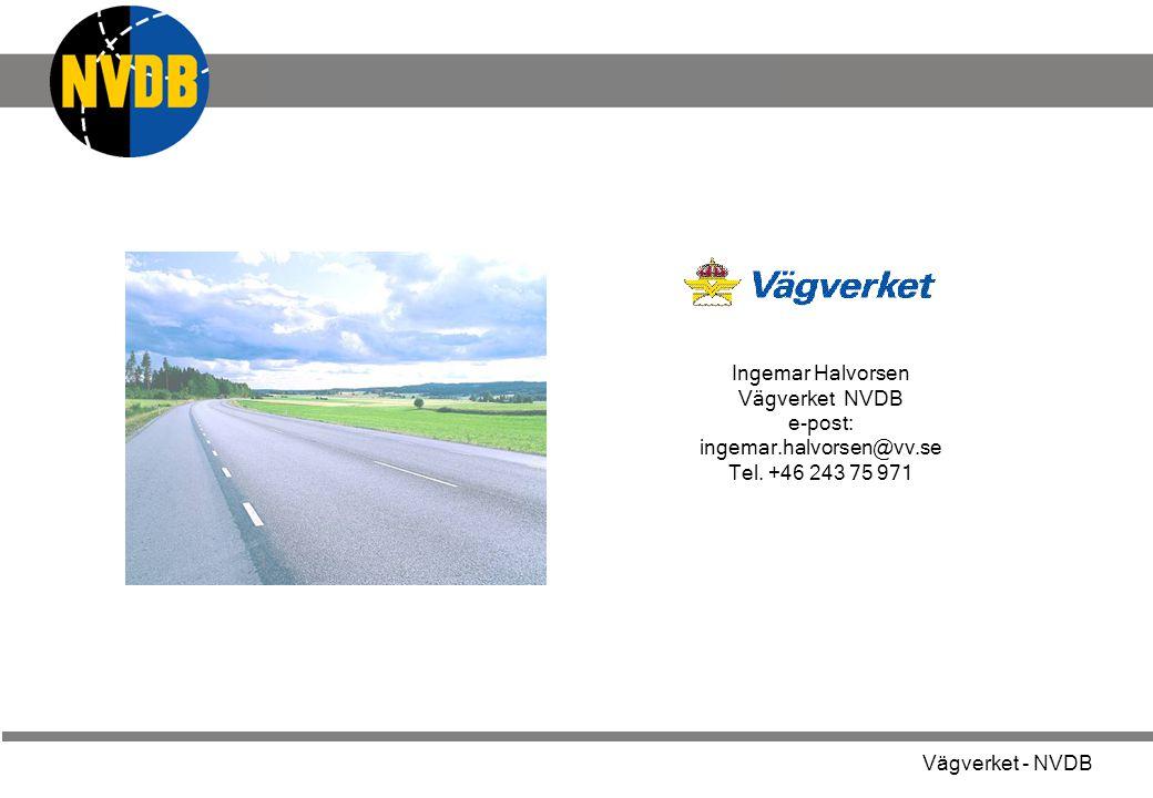 Vägverket - NVDB Ingemar Halvorsen Vägverket NVDB e-post: ingemar.halvorsen@vv.se Tel. +46 243 75 971