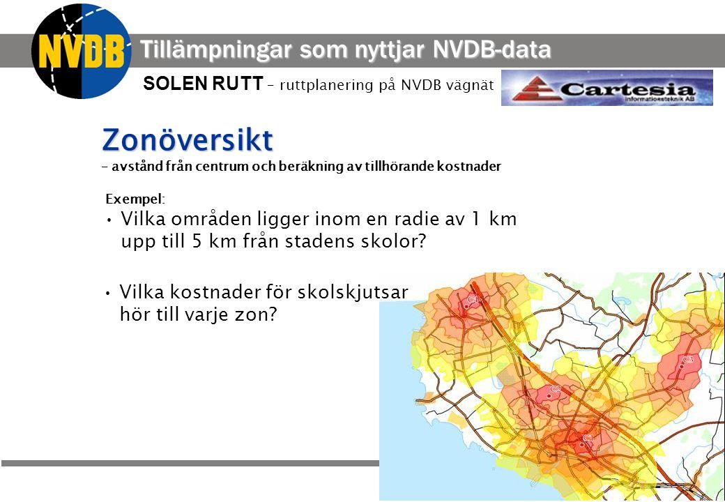 Vägverket - NVDB Zonöversikt Zonöversikt – avstånd från centrum och beräkning av tillhörande kostnader SOLEN RUTT – ruttplanering på NVDB vägnät Vilka områden ligger inom en radie av 1 km upp till 5 km från stadens skolor.
