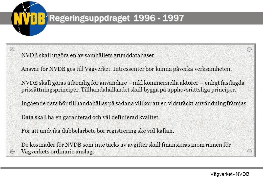 Vägverket - NVDB NVDB skall utgöra en av samhällets grunddatabaser. Ansvar för NVDB ges till Vägverket. Intressenter bör kunna påverka verksamheten. N