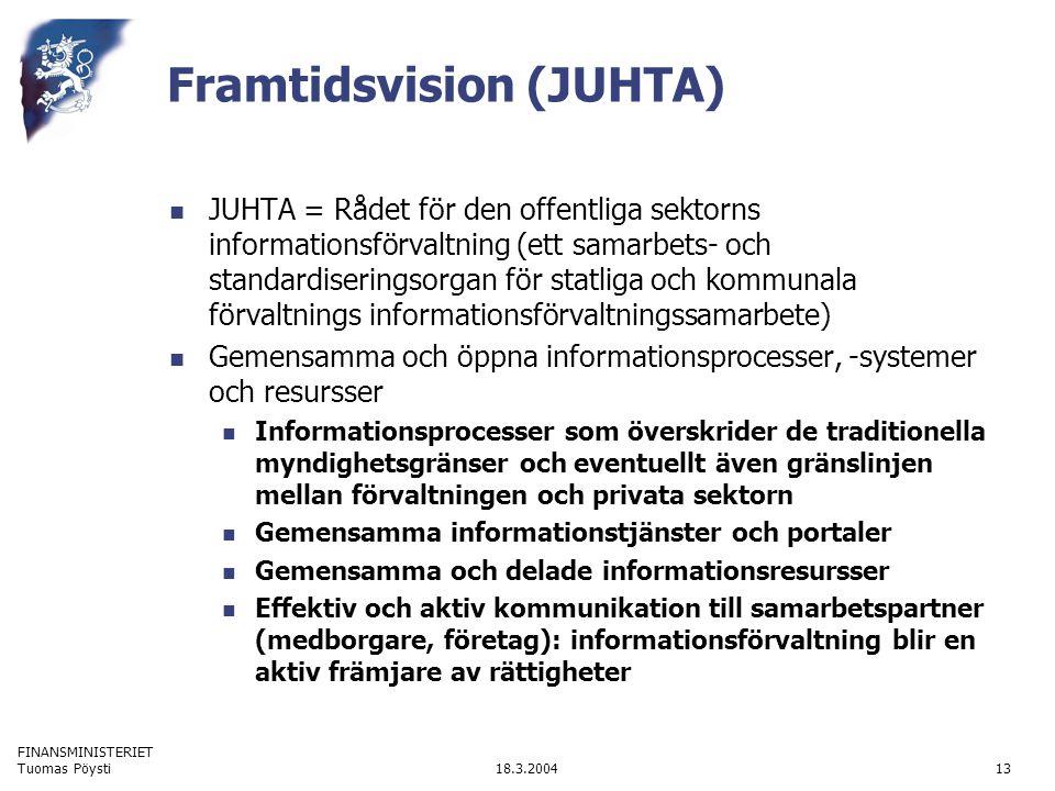FINANSMINISTERIET 18.3.2004Tuomas Pöysti13 Framtidsvision (JUHTA) JUHTA = Rådet för den offentliga sektorns informationsförvaltning (ett samarbets- oc