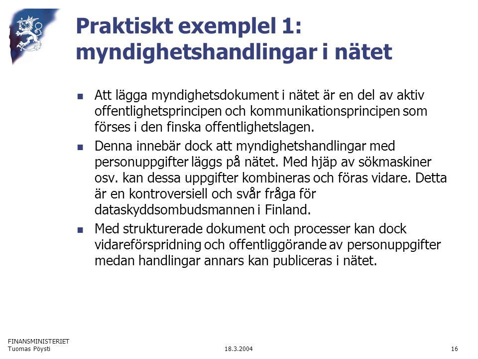FINANSMINISTERIET 18.3.2004Tuomas Pöysti16 Praktiskt exemplel 1: myndighetshandlingar i nätet Att lägga myndighetsdokument i nätet är en del av aktiv