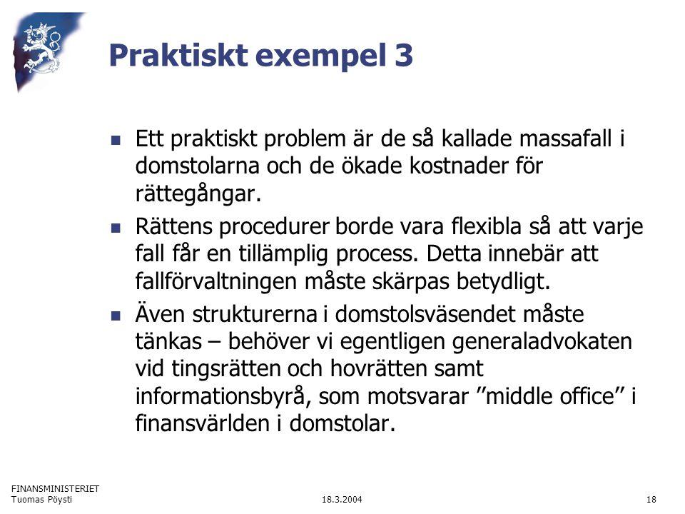 FINANSMINISTERIET 18.3.2004Tuomas Pöysti18 Praktiskt exempel 3 Ett praktiskt problem är de så kallade massafall i domstolarna och de ökade kostnader f