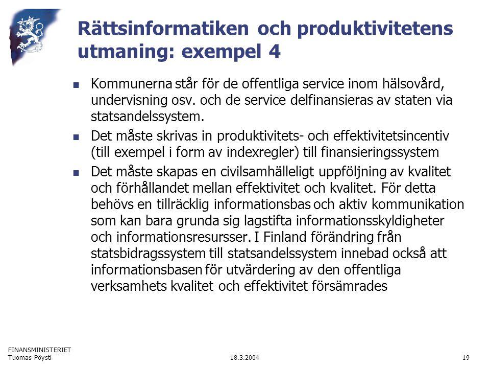 FINANSMINISTERIET 18.3.2004Tuomas Pöysti19 Rättsinformatiken och produktivitetens utmaning: exempel 4 Kommunerna står för de offentliga service inom h
