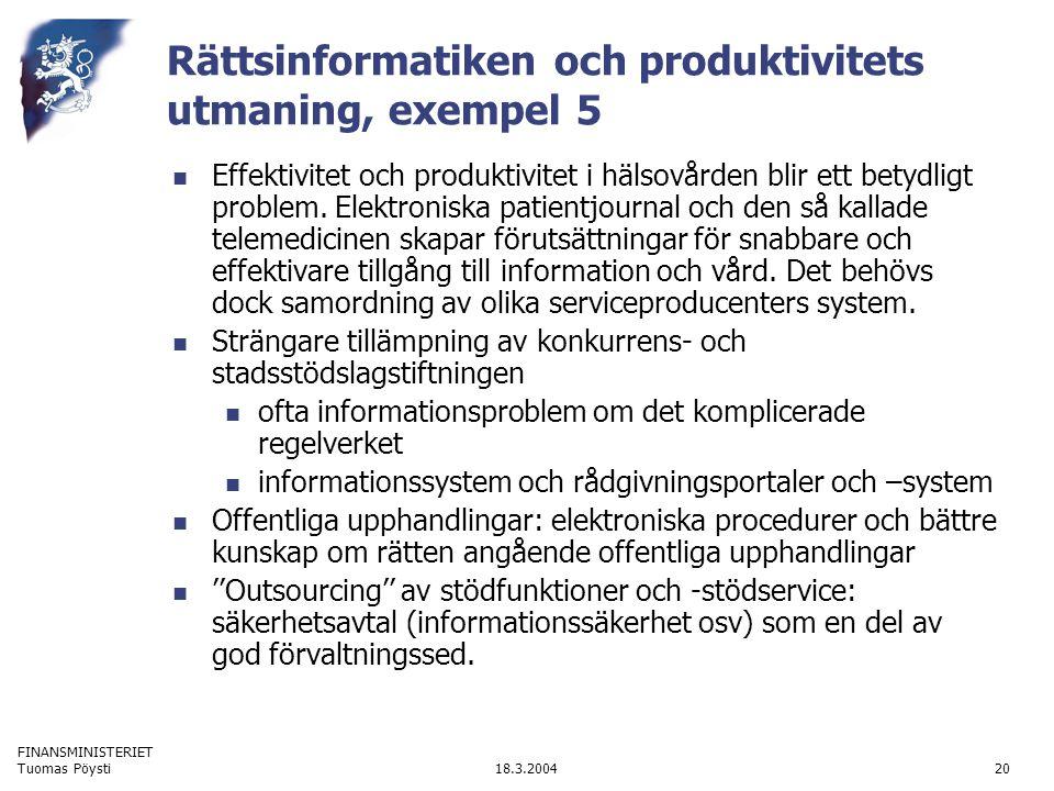 FINANSMINISTERIET 18.3.2004Tuomas Pöysti20 Rättsinformatiken och produktivitets utmaning, exempel 5 Effektivitet och produktivitet i hälsovården blir ett betydligt problem.
