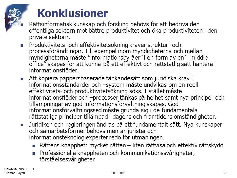 FINANSMINISTERIET 18.3.2004Tuomas Pöysti21 Konklusioner Rättsinformatisk kunskap och forsking behövs för att bedriva den offentliga sektorn mot bättre produktivitet och öka produktiviteten i den private sektorn.
