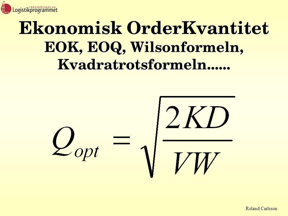 Roland Carlsson Ekonomisk OrderKvantitet EOK, EOQ, Wilsonformeln, Kvadratrotsformeln......
