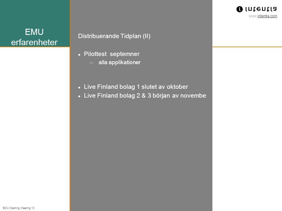 www.intentia.com EMU Opening Meeting 13 EMU erfarenheter Distribuerande Tidplan (II) Pilottest septemner  alla applikationer Live Finland bolag 1 slutet av oktober Live Finland bolag 2 & 3 början av novembe