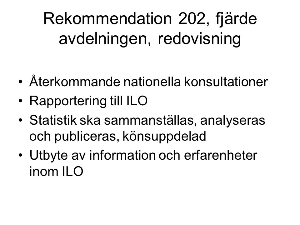 Rekommendation 202, fjärde avdelningen, redovisning Återkommande nationella konsultationer Rapportering till ILO Statistik ska sammanställas, analyser