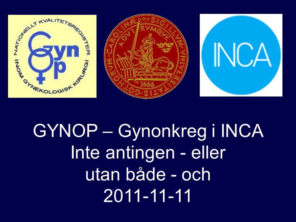GYNOP – Gynonkreg i INCA Inte antingen - eller utan både - och 2011-11-11