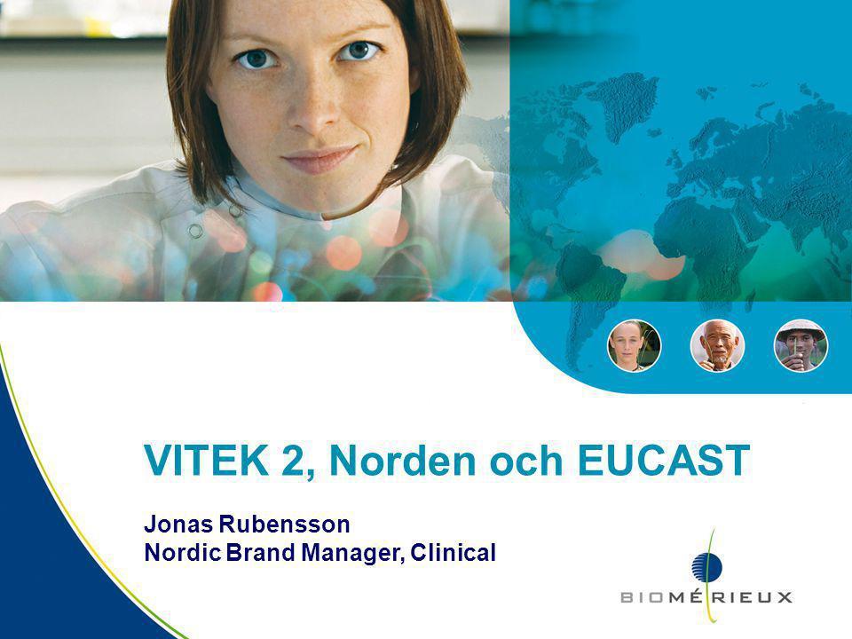 VITEK 2, Norden och EUCAST Jonas Rubensson Nordic Brand Manager, Clinical