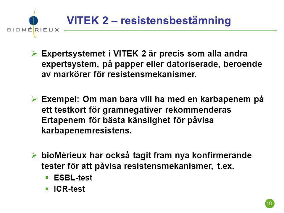18 VITEK 2 – resistensbestämning  Expertsystemet i VITEK 2 är precis som alla andra expertsystem, på papper eller datoriserade, beroende av markörer
