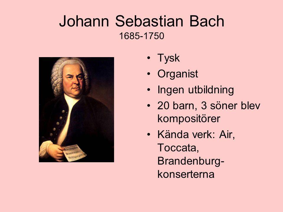 Johann Sebastian Bach 1685-1750 Tysk Organist Ingen utbildning 20 barn, 3 söner blev kompositörer Kända verk: Air, Toccata, Brandenburg- konserterna