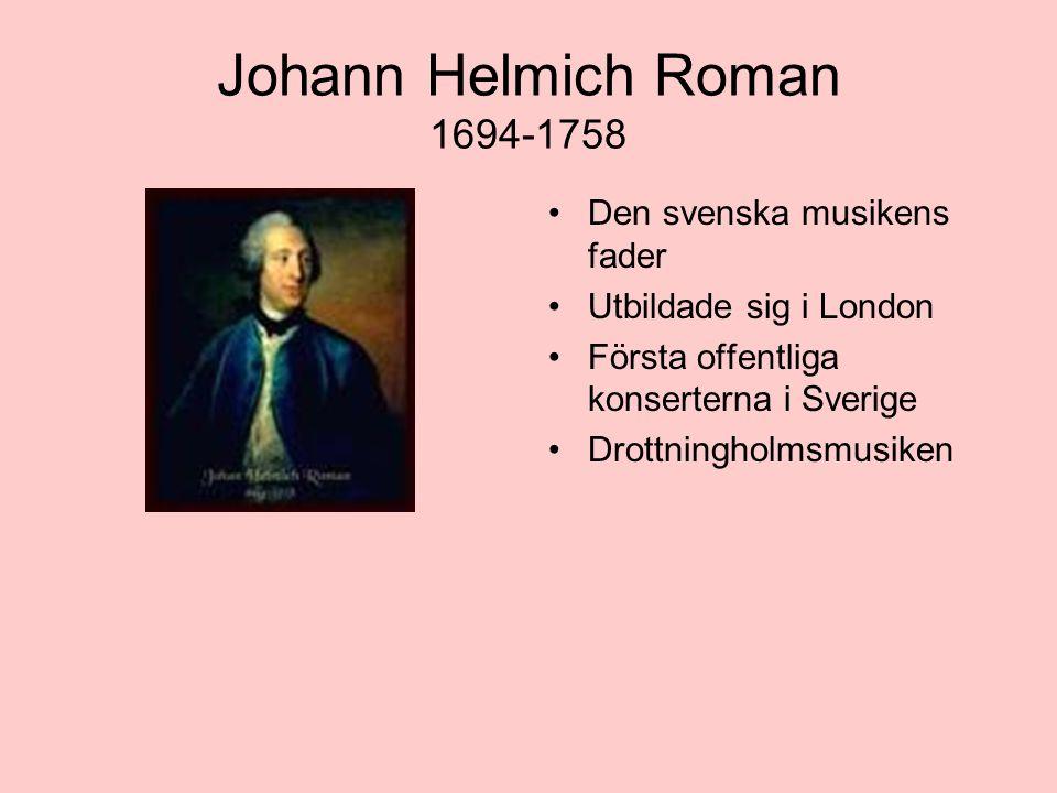 Johann Helmich Roman 1694-1758 Den svenska musikens fader Utbildade sig i London Första offentliga konserterna i Sverige Drottningholmsmusiken