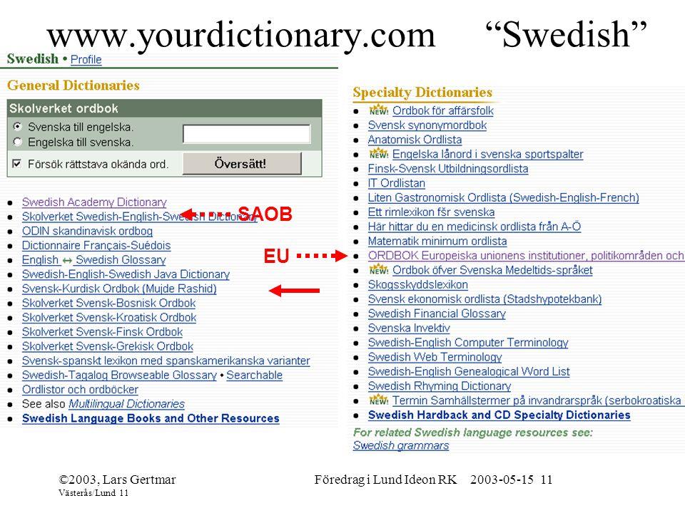 ©2003, Lars Gertmar Västerås/Lund 11 Föredrag i Lund Ideon RK 2003-05-15 11 www.yourdictionary.com Swedish SAOB EU