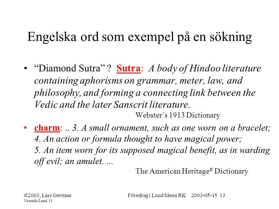 ©2003, Lars Gertmar Västerås/Lund 13 Föredrag i Lund Ideon RK 2003-05-15 13 Engelska ord som exempel på en sökning Diamond Sutra .