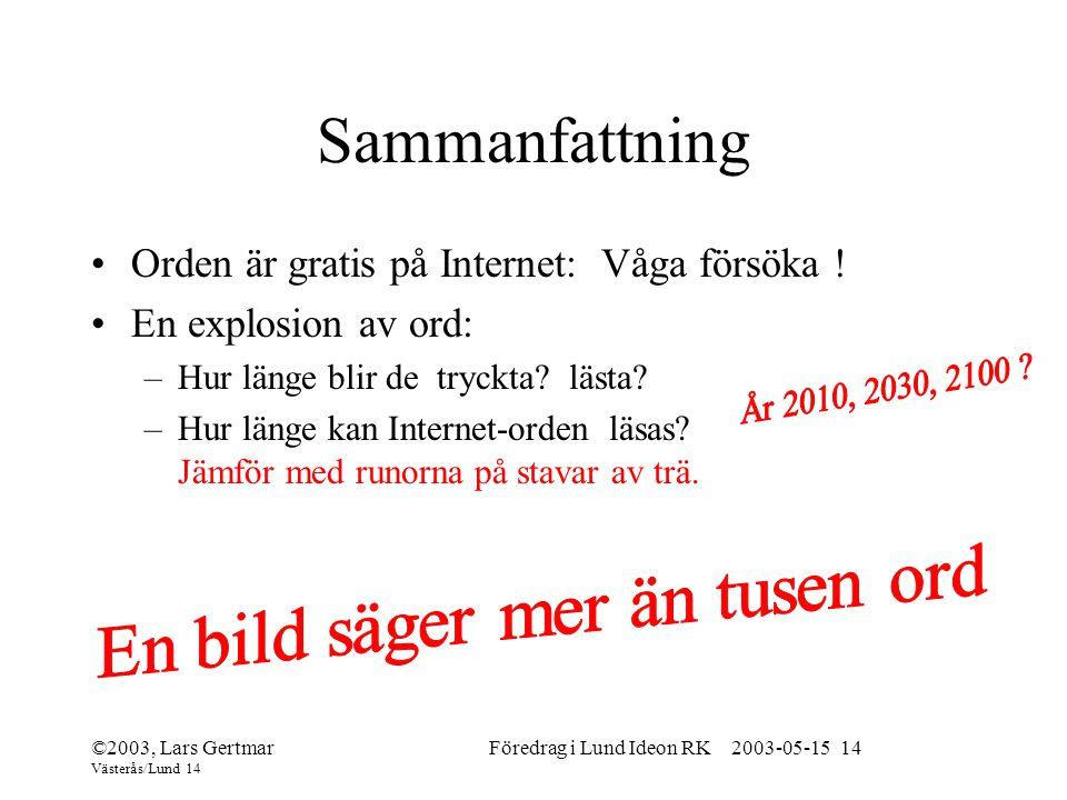 ©2003, Lars Gertmar Västerås/Lund 14 Föredrag i Lund Ideon RK 2003-05-15 14 Sammanfattning Orden är gratis på Internet: Våga försöka .