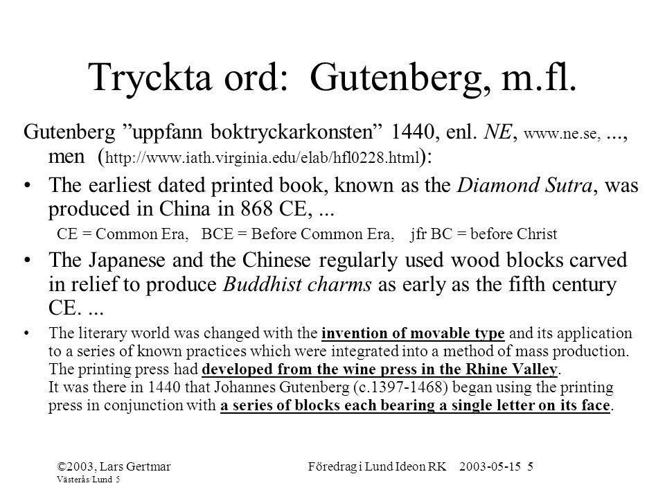 ©2003, Lars Gertmar Västerås/Lund 5 Föredrag i Lund Ideon RK 2003-05-15 5 Tryckta ord: Gutenberg, m.fl.