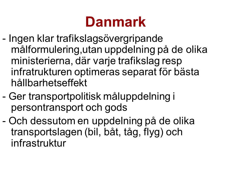 Danmark - Ingen klar trafikslagsövergripande målformulering,utan uppdelning på de olika ministerierna, där varje trafikslag resp infratrukturen optimeras separat för bästa hållbarhetseffekt - Ger transportpolitisk måluppdelning i persontransport och gods - Och dessutom en uppdelning på de olika transportslagen (bil, båt, tåg, flyg) och infrastruktur