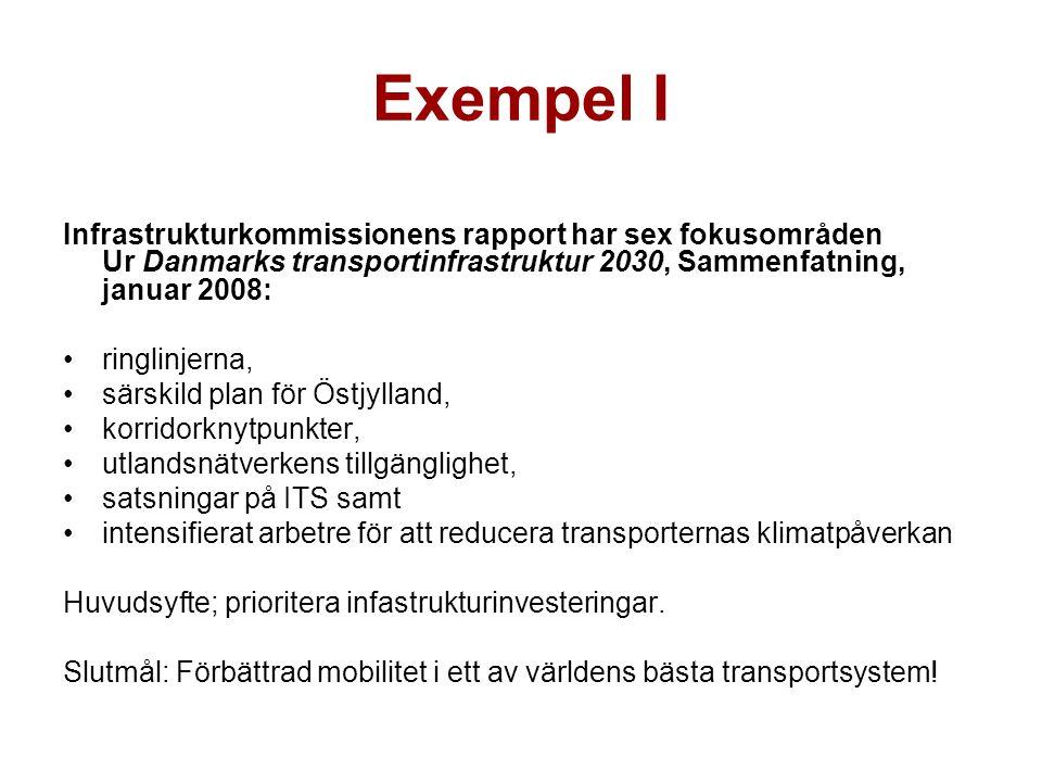 Exempel I Infrastrukturkommissionens rapport har sex fokusområden Ur Danmarks transportinfrastruktur 2030, Sammenfatning, januar 2008: ringlinjerna, särskild plan för Östjylland, korridorknytpunkter, utlandsnätverkens tillgänglighet, satsningar på ITS samt intensifierat arbetre för att reducera transporternas klimatpåverkan Huvudsyfte; prioritera infastrukturinvesteringar.