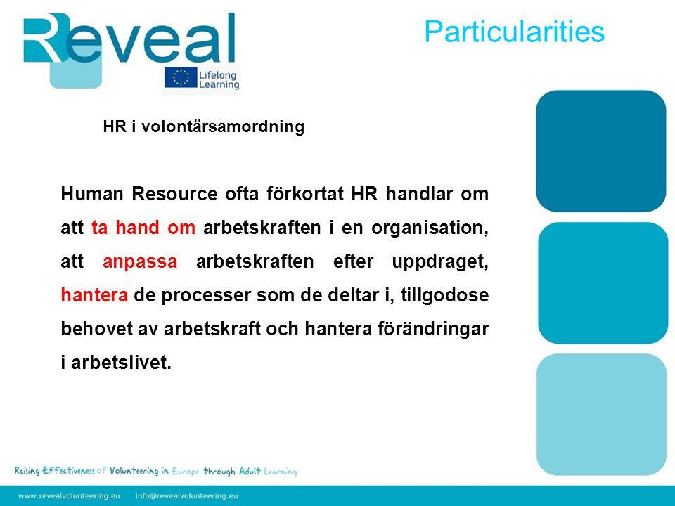 HR i volontärsamordning Human Resource ofta förkortat HR handlar om att ta hand om arbetskraften i en organisation, att anpassa arbetskraften efter uppdraget, hantera de processer som de deltar i, tillgodose behovet av arbetskraft och hantera förändringar i arbetslivet.