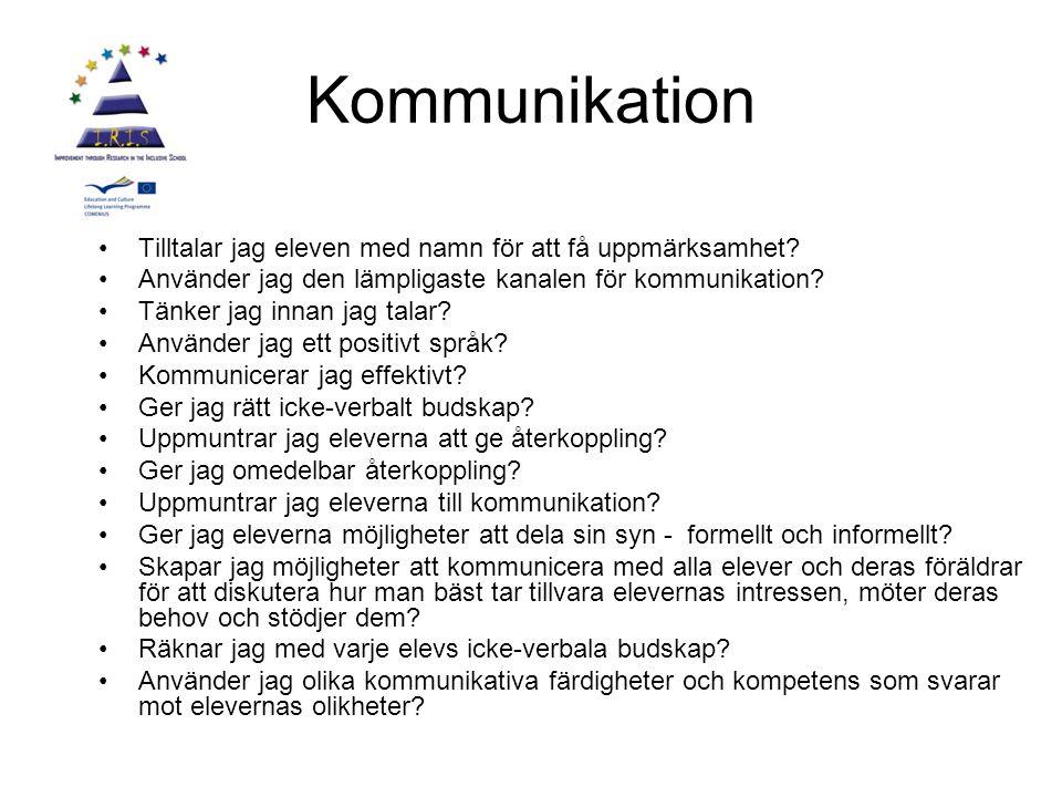 Kommunikation Tilltalar jag eleven med namn för att få uppmärksamhet? Använder jag den lämpligaste kanalen för kommunikation? Tänker jag innan jag tal
