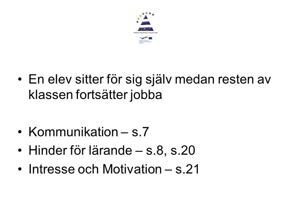 En elev sitter för sig själv medan resten av klassen fortsätter jobba Kommunikation – s.7 Hinder för lärande – s.8, s.20 Intresse och Motivation – s.21