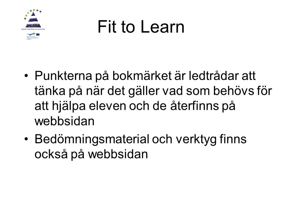Fit to Learn Punkterna på bokmärket är ledtrådar att tänka på när det gäller vad som behövs för att hjälpa eleven och de återfinns på webbsidan Bedömningsmaterial och verktyg finns också på webbsidan