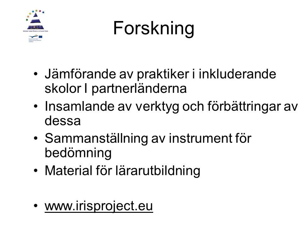 Forskning Jämförande av praktiker i inkluderande skolor I partnerländerna Insamlande av verktyg och förbättringar av dessa Sammanställning av instrument för bedömning Material för lärarutbildning www.irisproject.eu