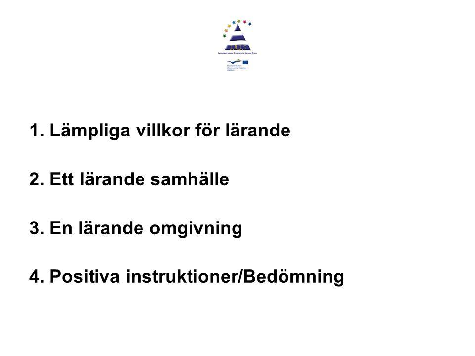 1. Lämpliga villkor för lärande 2. Ett lärande samhälle 3. En lärande omgivning 4. Positiva instruktioner/Bedömning