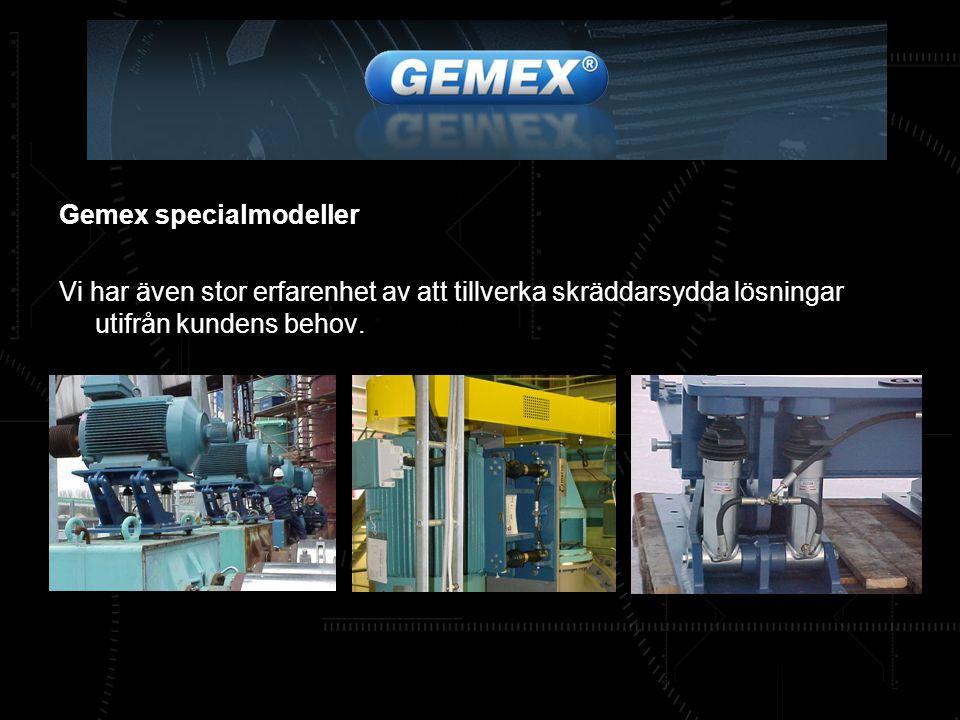 Gemex specialmodeller Vi har även stor erfarenhet av att tillverka skräddarsydda lösningar utifrån kundens behov.