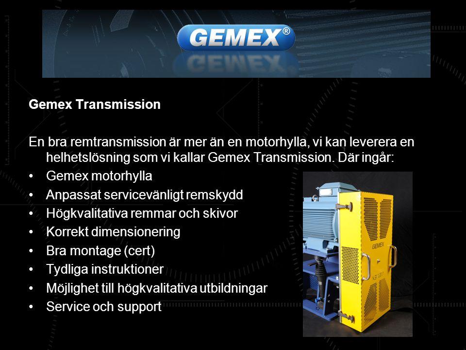 Gemex Transmission En bra remtransmission är mer än en motorhylla, vi kan leverera en helhetslösning som vi kallar Gemex Transmission. Där ingår: Geme