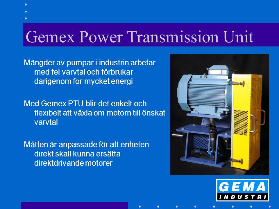 Gemex Power Transmission Unit Mängder av pumpar i industrin arbetar med fel varvtal och förbrukar därigenom för mycket energi Med Gemex PTU blir det enkelt och flexibelt att växla om motorn till önskat varvtal Måtten är anpassade för att enheten direkt skall kunna ersätta direktdrivande motorer