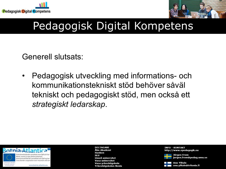 DELTAGARE Åbo Akademi Hanken SLU Umeå universitet Vasa universitet Vasa yrkeshögskola Yrkeshögskolan Novia Generell slutsats: Pedagogisk utveckling med informations- och kommunikationstekniskt stöd behöver såväl tekniskt och pedagogiskt stöd, men också ett strategiskt ledarskap.