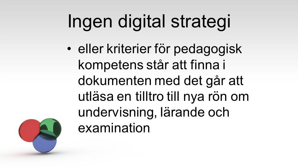 Ingen digital strategi eller kriterier för pedagogisk kompetens står att finna i dokumenten med det går att utläsa en tilltro till nya rön om undervis