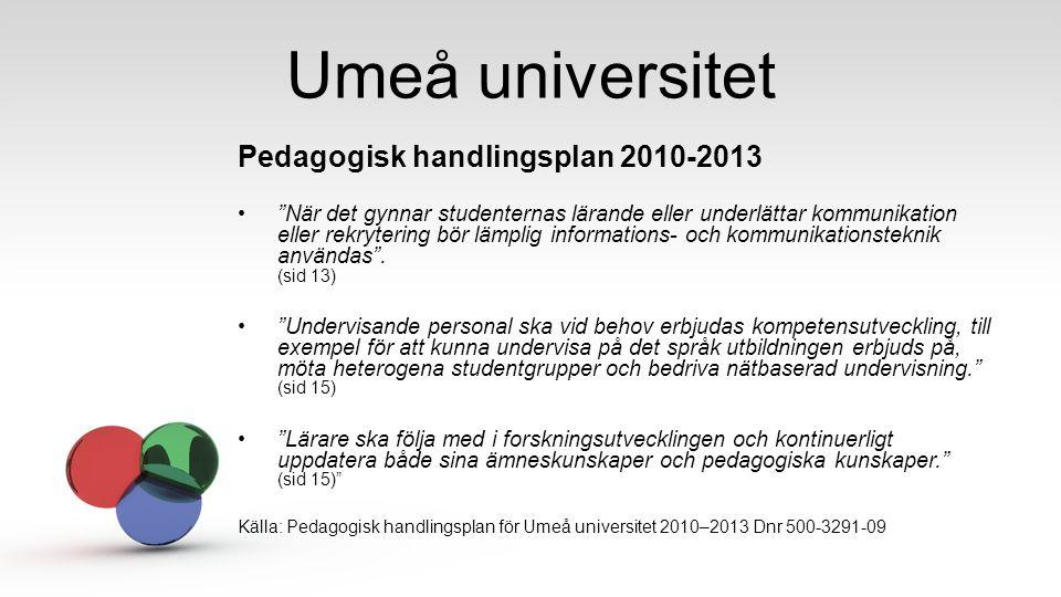 """Umeå universitet Pedagogisk handlingsplan 2010-2013 """"När det gynnar studenternas lärande eller underlättar kommunikation eller rekrytering bör lämplig"""
