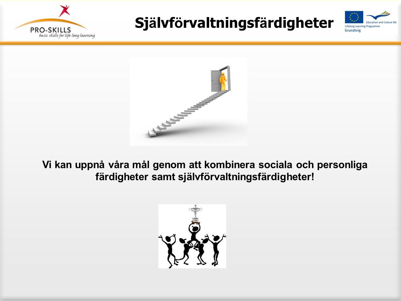 Sj ä lvf ö rvaltningsf ä rdigheter Vi kan uppnå våra mål genom att kombinera sociala och personliga färdigheter samt självförvaltningsfärdigheter!